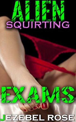 Alien Squirting Exams: Menage Extraterrestrial Examination Erotica Bundle (Pounded & Pumped Full Short Stories Collection Book 1)  by  Jezebel Rose