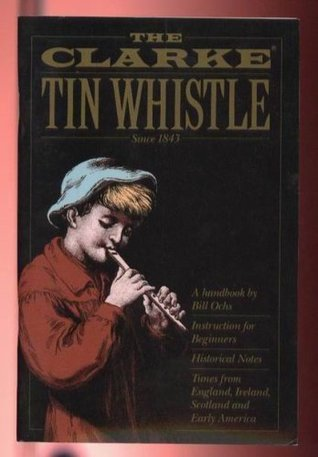 The Clarke Tin Whistle Book  by  Bill Ochs