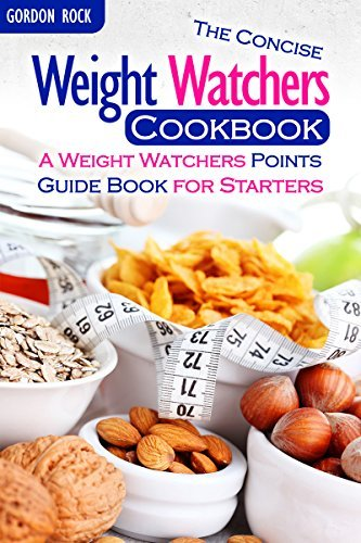 The Concise Weight Watchers Cookbook: A Weight Watchers Points Guide Book for Starters Gordon Rock