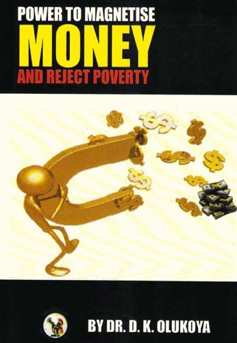 Power to Magnetize Money and Reject Poverty  by  D.K. Olukoya