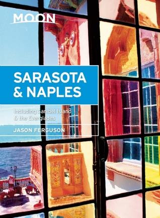 Moon Sarasota & Naples: Including Sanibel Island & the Everglades  by  Jason Ferguson