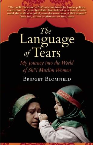 The Language of Tears: My Journey into the World of Shii Muslim Women Bridget Blomfield