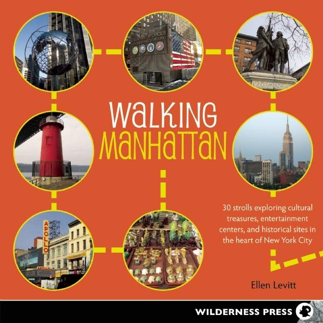 Walking Manhattan: 34 Touring Strolls Through the Heart of New York City  by  Ellen Levitt
