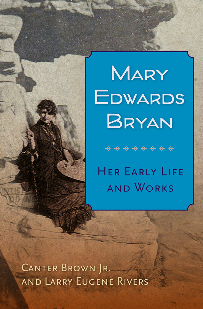 Mary Edwards Bryan: Her Early Life and Works  by  Canter Brown Jr.