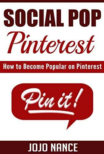 Social Pop: Pinterest: How to Become Popular on Pinterest  by  Jojo Nance