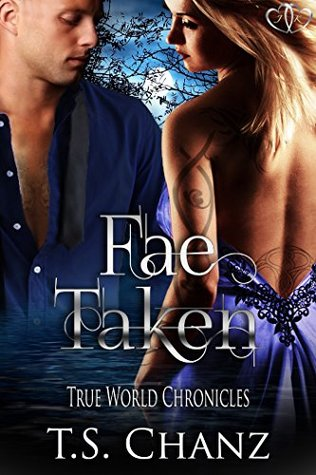 Fae Taken (True World Chronicles Book 2)  by  T.S. Chanz