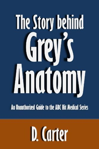 The Story behind Greys Anatomy: An Unauthorized Guide to the ABC Hit Medical Series [Article]  by  D. Carter