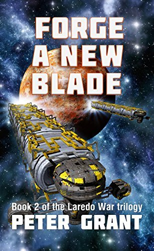 Forge a New Blade (Laredo War Trilogy Book 2)  by  Peter  Grant