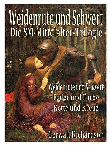 Weidenrute und Schwert: Die SM-Mittelalter-Trilogie Gerwalt Richardson