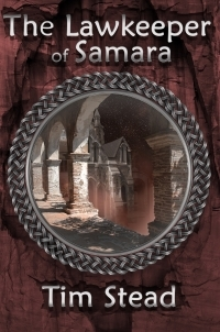 The Lawkeeper of Samara (The Fourth Age of Shanakan #2) Tim Stead