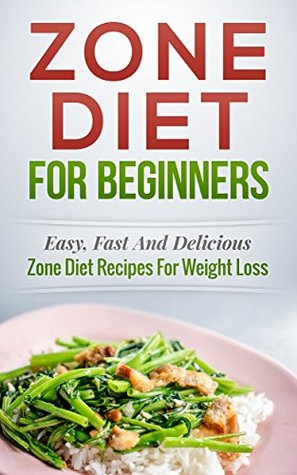 Zone Diet! Zone Diet For Beginners: Easy, Fast and Delicious Zone Diet Recipes for Weight Loss (Zone Diet Cookbook, Zone Diet Recipes Book 1)  by  Paul Bradley