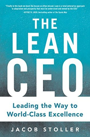 The Lean CEO: Building World-Class Organizations, One Step at a Time  by  Jacob Stoller