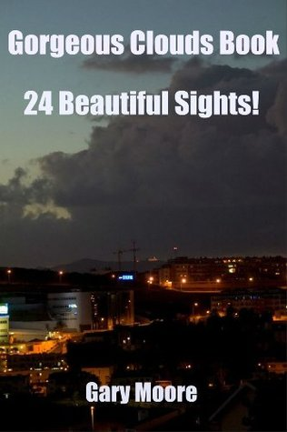 Gorgeous Clouds Book-24 Beautiful Sights!  by  Gary Moore
