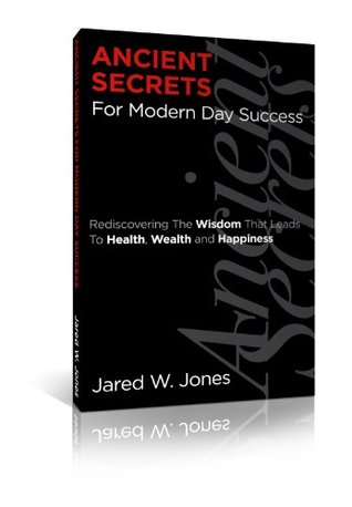 Ancient Secrets For Modern Day Success Jared Jones