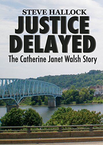Justice Delayed: The Catherine Janet Walsh Story Steve Hallock