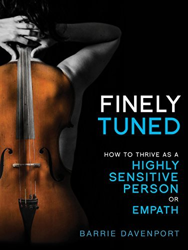 Finely Tuned: How To Thrive As A Highly Sensitive Person or Empath Barrie Davenport