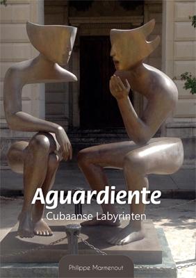 Aguardiente - Cubaanse Labyrinten  by  Philippe Marmenout