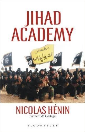 Jihad Academy: How the West Misunderstands Islamic State Nicolas Hénin