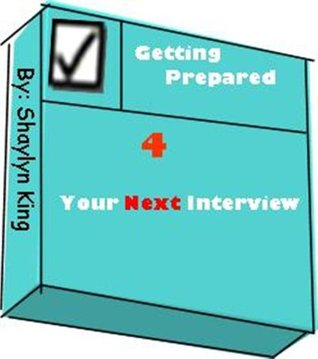 Getting Prepared 4 Your Next Interview (Empower & Impact Your Life Book 1) Shaylyn King
