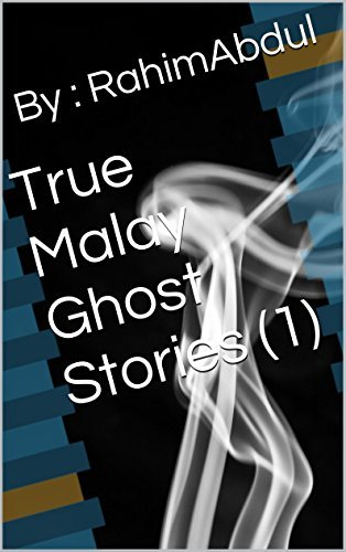 True Malay Ghost Stories (1)  by  Rahimabdul