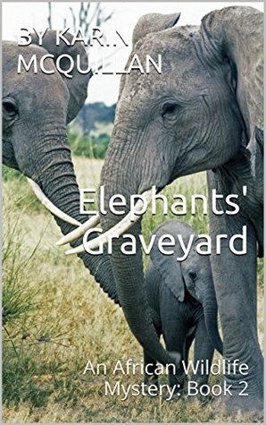 Elephants Graveyard: An African Wildlife Mystery: Book 2 Karin McQuillan