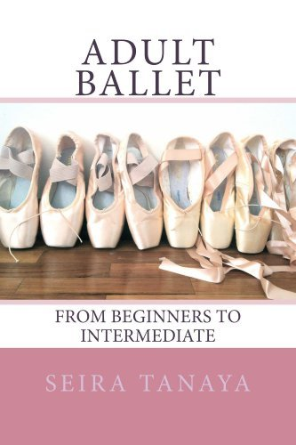 Adult Ballet: From Beginners to Intermediate  by  Seira Tanaya