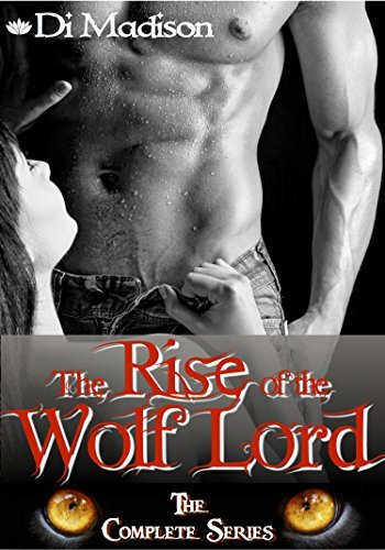 The Rise of the Wolf Lord: The Complete Series  by  Di Madison