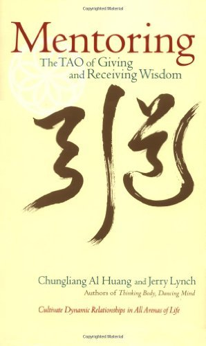 Mentoring: The Tao of Giving and Receiving Wisdom Chungliang A. Huang