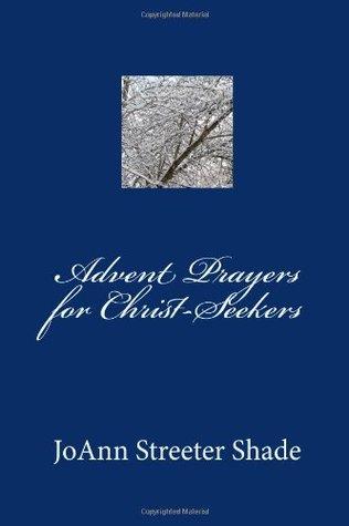 Advent Prayers for Christ-Seekers Joann Streeter Shade