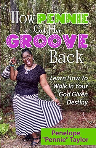 How Pennie Got Her Groove Back Pennie Taylor