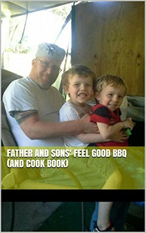 Father and Sons Feel Good BBQ (and Cook Book)  by  Jeffrey deGroot