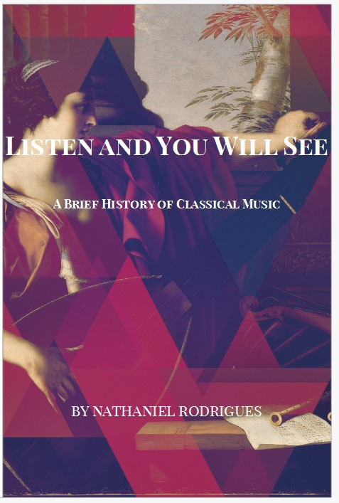 Listen and You Will See: A Brief History of Classical Music  by  Nathaniel Rodrigues