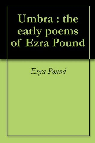 Umbra : the early poems of Ezra Pound Ezra Pound