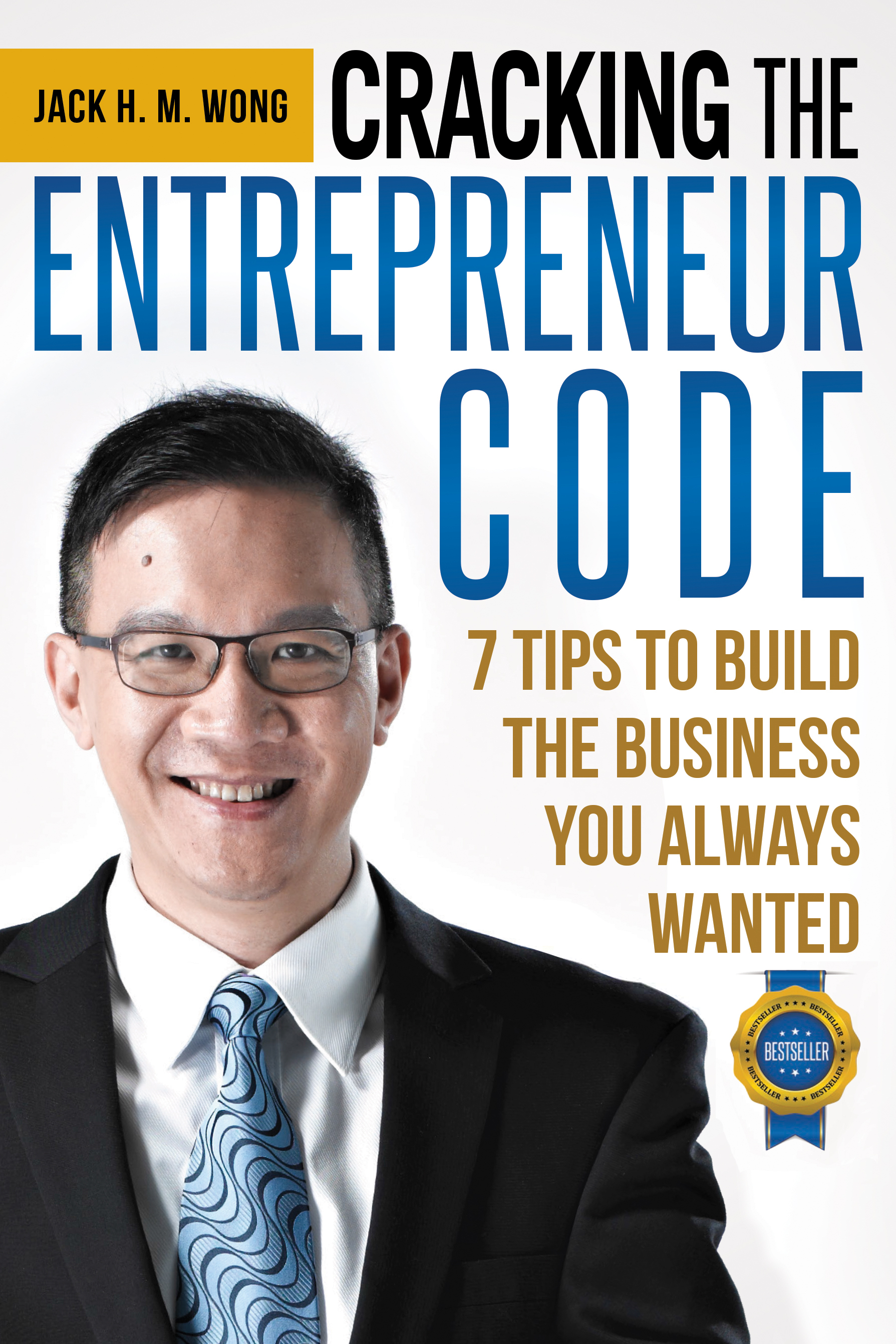 Cracking the Entrepreneur Code - 7 Tips to Build The Business You Always Wanted Jack HM Wong