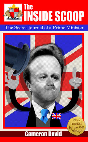 The Inside Scoop: The Secret Journal of a Prime Minister Cameron David