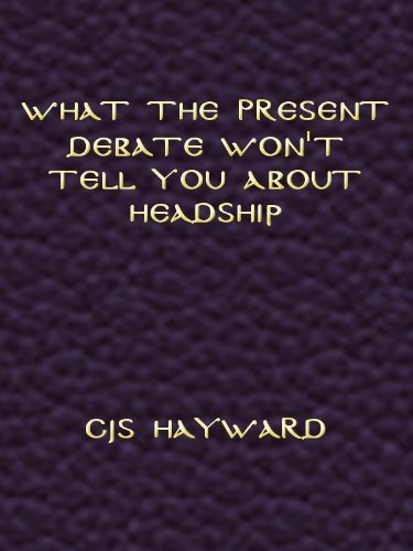 What the Present Debate Wont Tell You About Headship  by  CJS Hayward