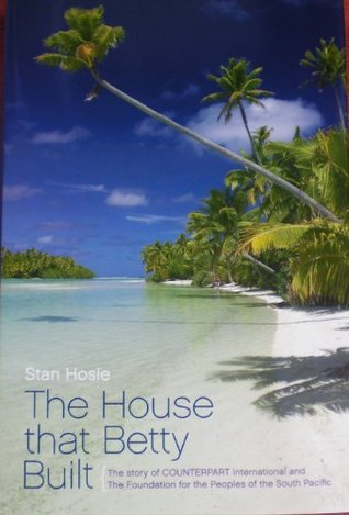 The House that Betty Built  by  Stan Hosie