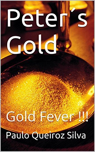 Peter´s Gold: Gold Fever !!! - The dream to be rich very fast. Paulo Queiroz Silva