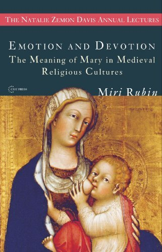 Emotion and Devotion: The Meaning of Mary in Medieval Religious Cultures (The Natalie Zemon Davis Annual Lecture Series Book 2) Miri Rubin