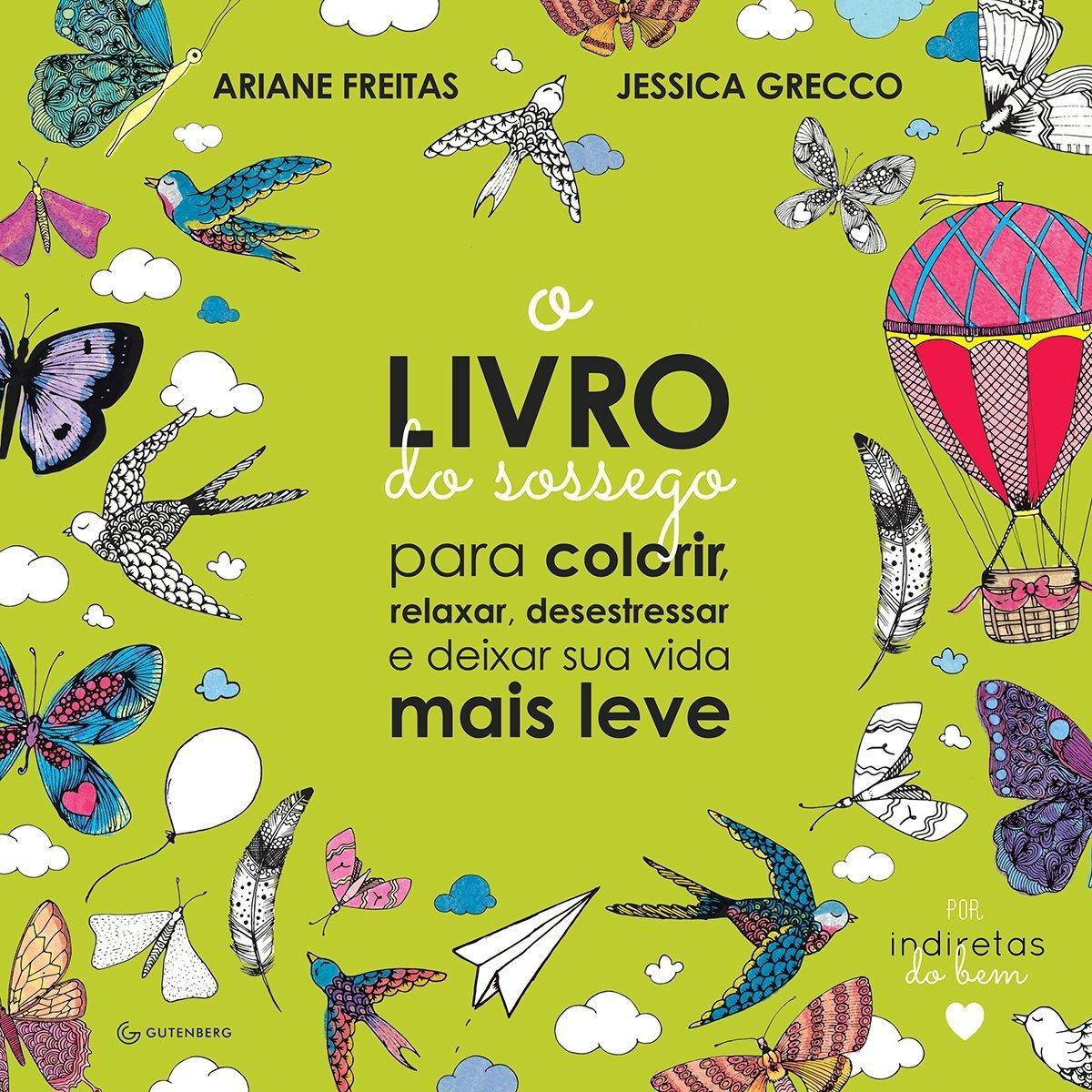 O Livro do Sossego - Para colorir, relaxar, desestressar e deixar sua vida mais leve  by  Ariane Freitas
