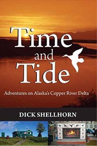Time and Tide: Adventures on Alaskas Copper River Delta  by  Richard Shellhorn