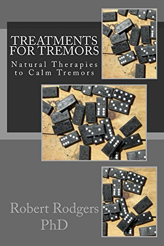 Treatments for Tremors: Natural Therapies to Calm Tremors  by  Robert Rodgers