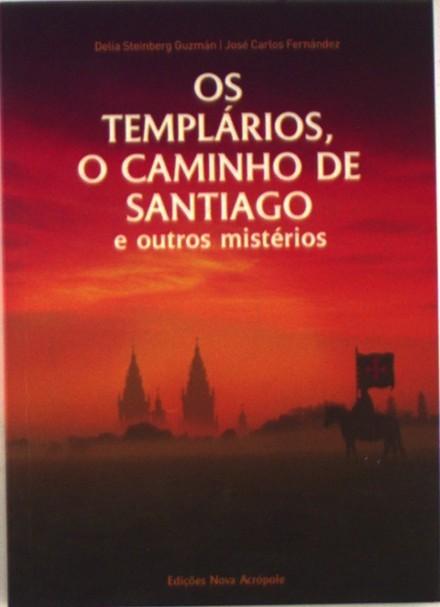 Os Templários, o Caminho de Santiago e Outros Mistérios Delia Steinberg Guzman