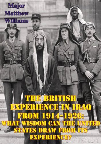 The British Experience in Iraq from 1914-1926: What Wisdom Can the United States Draw from Its Experience?  by  Major Matthew W. Williams