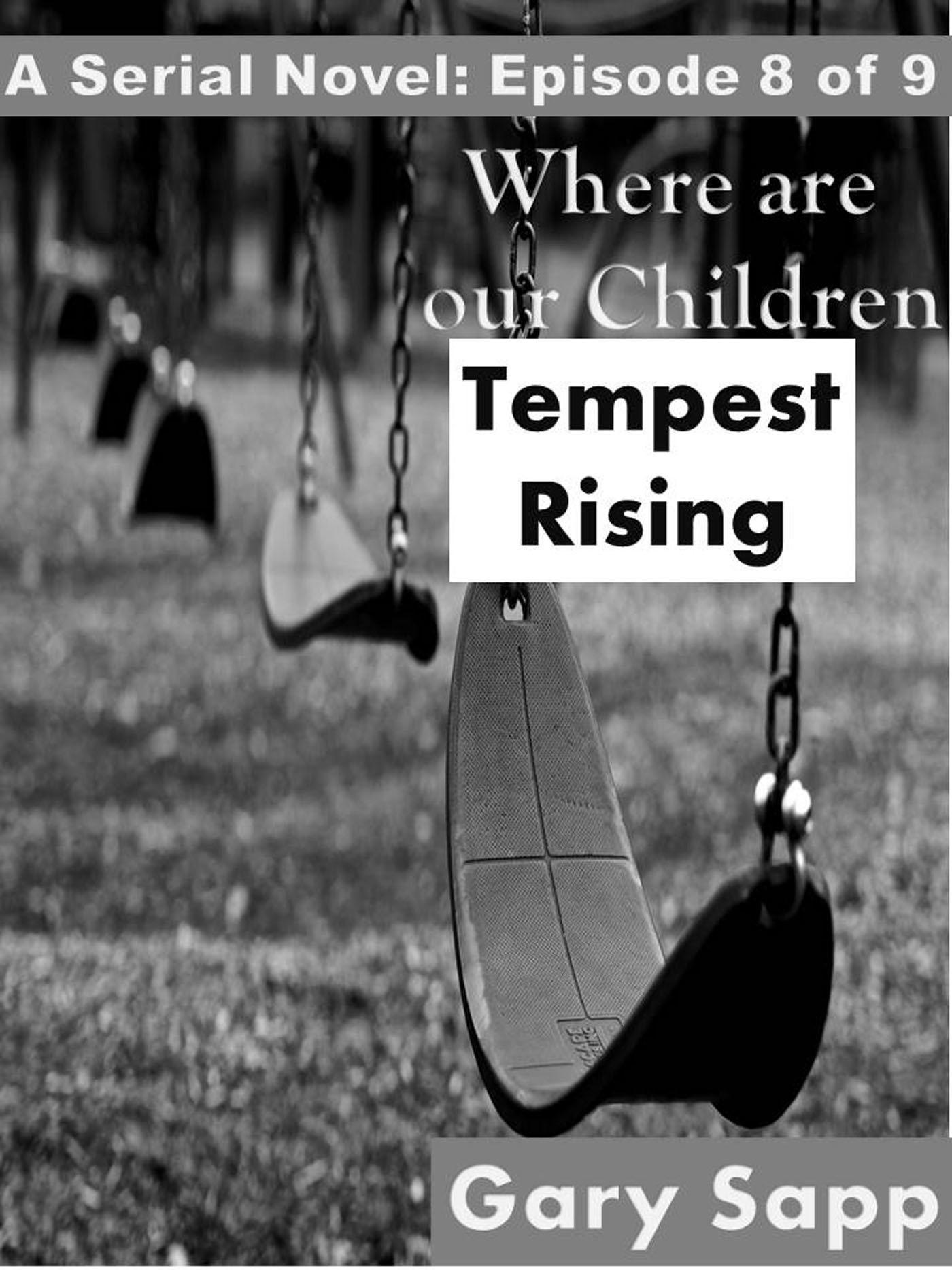Tempest Rising: Where are our Children (A Serial Novel) Episode 8 of 9  by  Gary Sapp