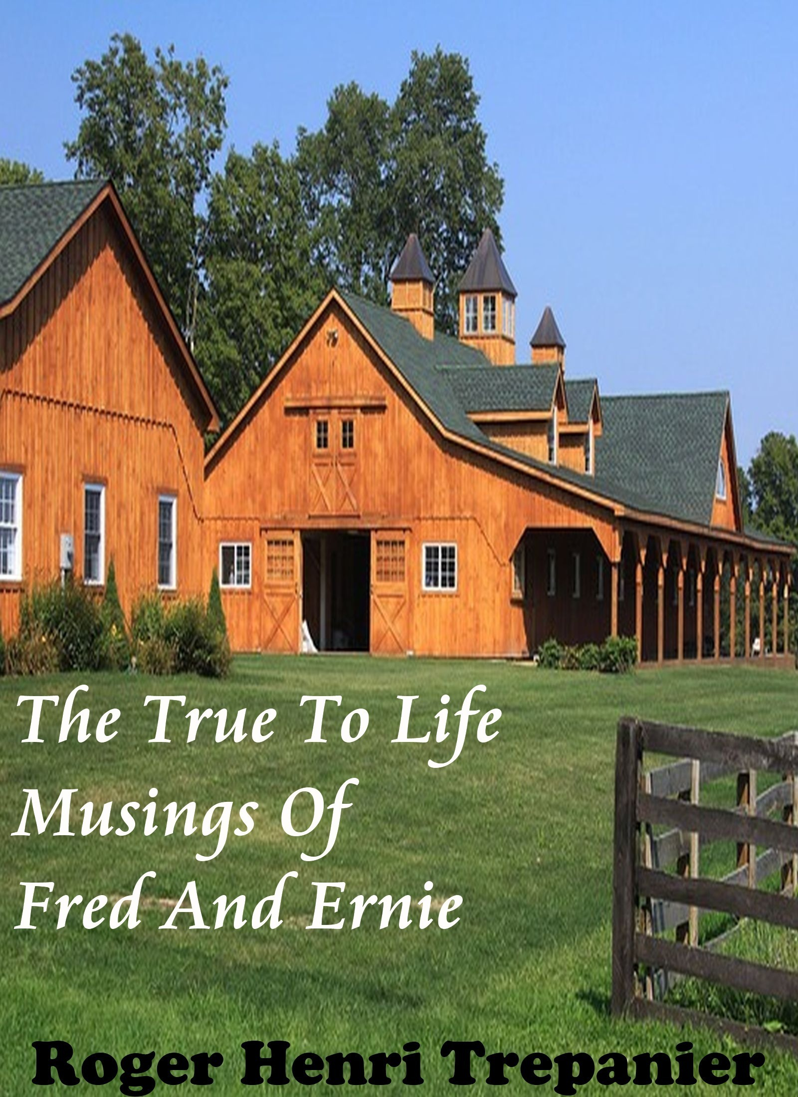 The True To Life Musings Of Fred And Ernie  by  Roger Henri Trepanier