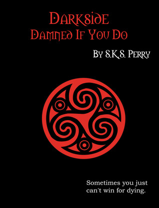 Darkside: Damned If You Do S.K.S. Perry