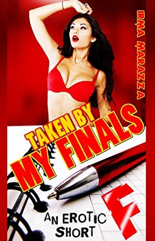 Taken my Finals: An Erotica Short by Irma Marazza