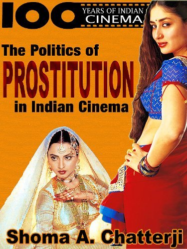 THE POLITICS OF PROSTITUTION IN INDIAN CINEMA (100 YEARS OF INDIAN CINEMA) Shoma A. Chatterji