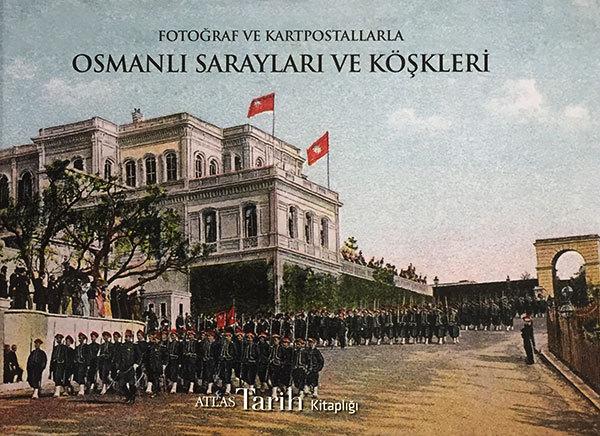 Osmanlı Sarayları Ve Köşkleri - Fotoğraf Ve Kartpostallarla Atlas Tarih